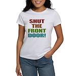 Shut The Front Door Women's T-Shirt