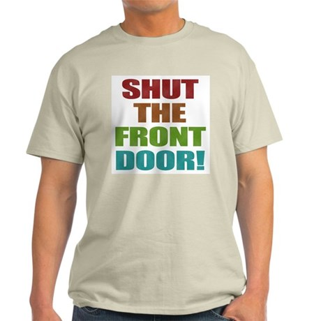 Shut The Front Door Light T-Shirt