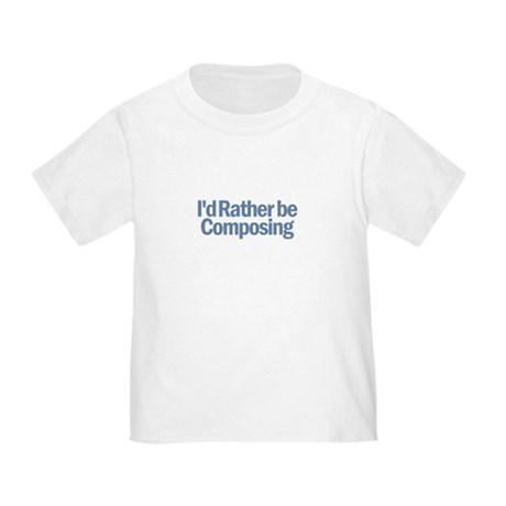 I'd Rather be Composing Toddler T-Shirt