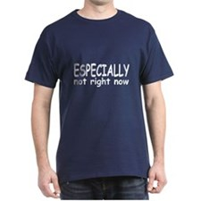 """""""Especially Not Right Now"""" Shirt"""