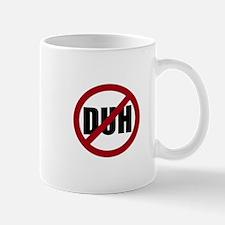 No DUH Mug