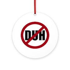 No DUH Ornament (Round)