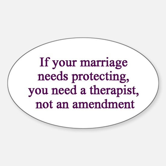 If yer marriage needs protecting you need a therap