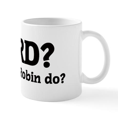 What would Robin do? Mug