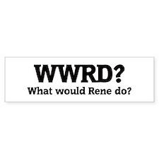 What would Rene do? Bumper Bumper Sticker