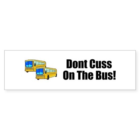 DONT CUSS ON THE BUS Bumper Sticker