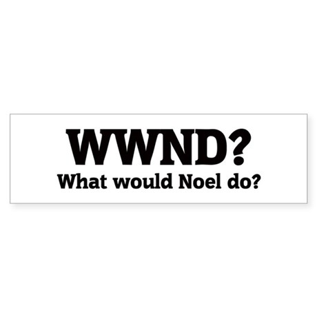 What would Noel do? Bumper Sticker