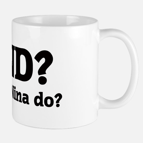 What would Nina do? Mug