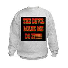 The Devil Made Me Do It! Sweatshirt