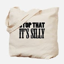 Stop That It's Silly! Tote Bag