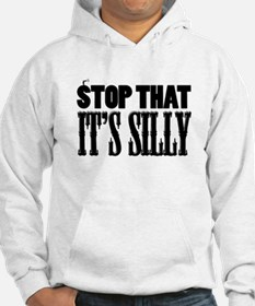 Stop That It's Silly! Hoodie