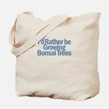 I'd Rather be Growing Bonsai Tote Bag