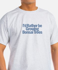 I'd Rather be Growing Bonsai T-Shirt