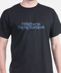 I'd Rather be Playing Blackja T-Shirt