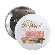 """You Had Me At Cupcake 2.25"""" Button"""