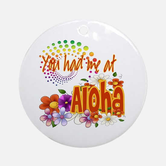 You Had Me At Aloha Ornament (Round)