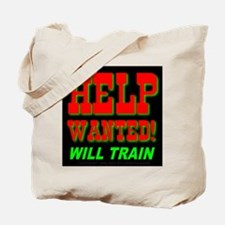 Help Wanted! Will Train Tote Bag