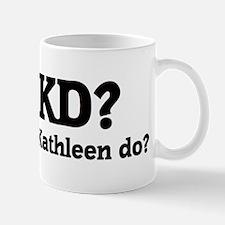 What would Kathleen do? Mug