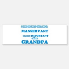 Some call me a Manservant, the most Bumper Bumper Bumper Sticker