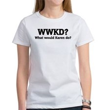 What would Karen do? Tee