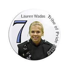 """Lauren Wadas 3.5"""" Button"""