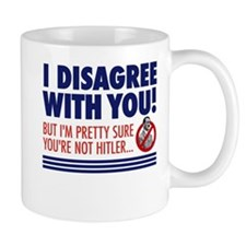 I Disagree With You, But... Mug