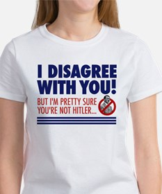 I Disagree With You, But... Women's T-Shirt