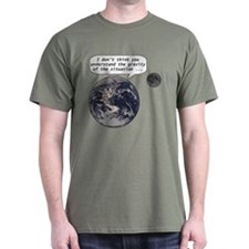Gravity of the situation T-Shirt