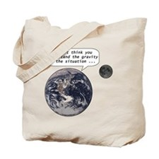 Gravity of the situation Tote Bag