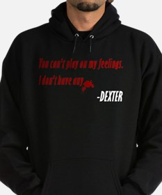 Dexter Quote Play On My Feelings Hoodie