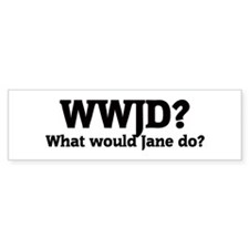 What would Jane do? Bumper Bumper Sticker