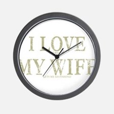 I LOVE it when MY WIFE lets m Wall Clock