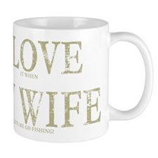 I LOVE it when MY WIFE lets m Mug