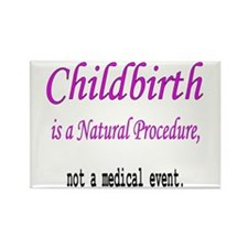 Childbirth is a Natural Proce Rectangle Magnet