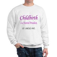 Childbirth is a Natural Proce Sweatshirt