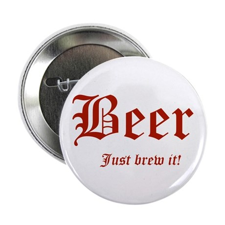 """BEER Just Brew It! Beer Lover 2.25"""" Button (1"""