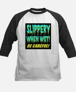 Slippery When Wet! Be Careful Tee