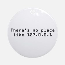 There's No Place Like It Ornament (Round)