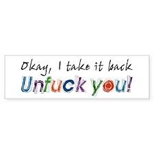 I Take It Back Unfuck You Bumper Bumper Sticker