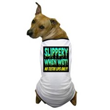 Slippery When Wet! No Teeth! Dog T-Shirt