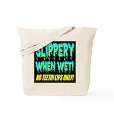 Slippery When Wet! No Teeth! Tote Bag