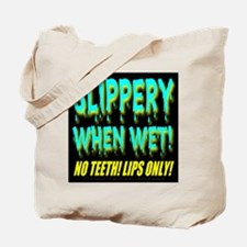 Slippery When Wet! No Teeth! Tote Bag
