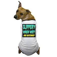 Slippery When Wet! No Biting! Dog T-Shirt
