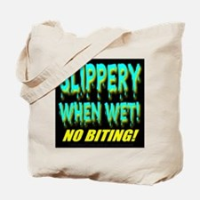 Slippery When Wet! No Biting! Tote Bag