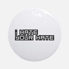 I Hate Your Hate Ornament (Round)