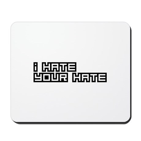 I Hate Your Hate Mousepad