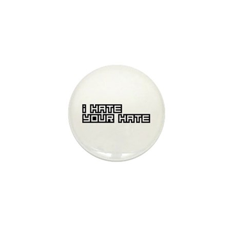 I Hate Your Hate Mini Button (10 pack)