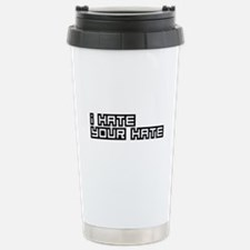 I Hate Your Hate Stainless Steel Travel Mug