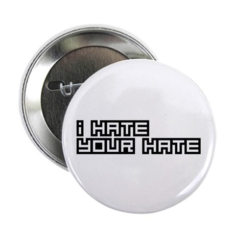"""I Hate Your Hate 2.25"""" Button (100 pack)"""