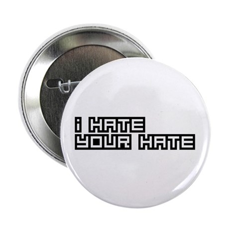"I Hate Your Hate 2.25"" Button"
